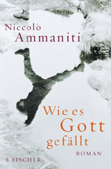 Niccolo Ammaniti: »Wie es Gott gefällt«