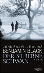 Benjamin Black: »Der silberne Schwan«