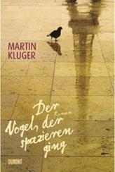 Martin Kuger: »Der Vogel, der spazieren ging«