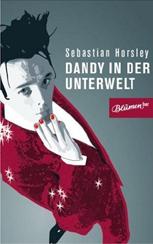 Sebastian Horsley: »Dandy in der Unterwelt«